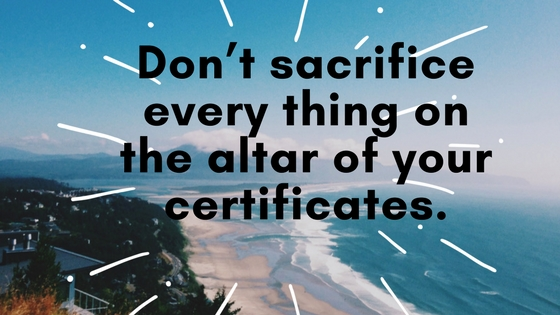 Don't Sacrifice Every Thing on the Altar of Your Certificates. Part 1