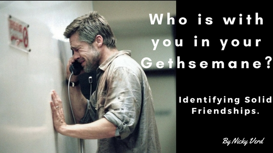 Who is with you in your Gethsemane? Identifying Solid Friendships. A must read for Christians.