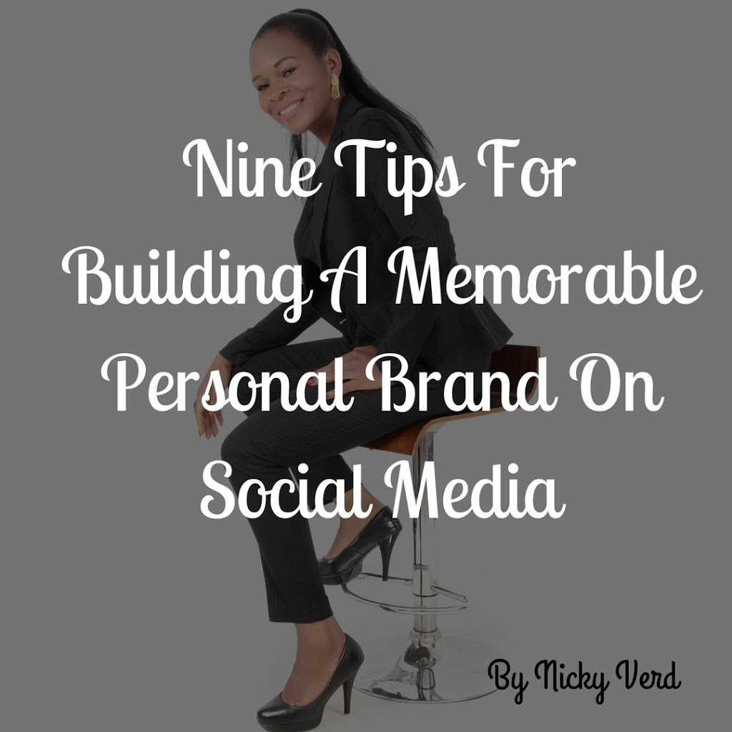 Nine Tips For Building A Memorable Personal Brand On Social Media