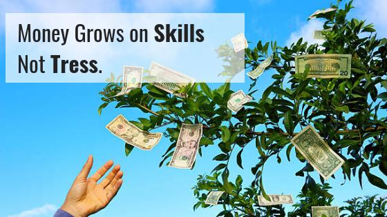Money Grows on Skills not Trees