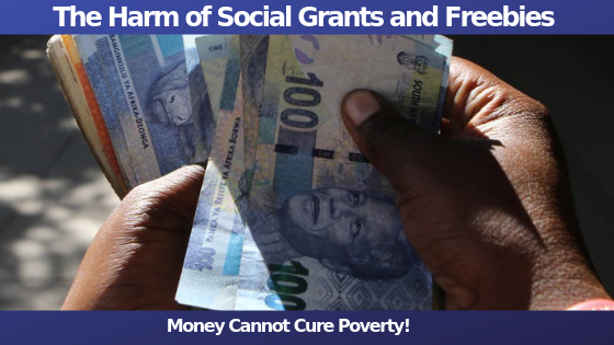 The Harm of Social Grants and Freebies: Here's why Money Cannot Cure Poverty.