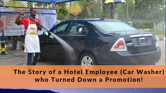 The Story of a Hotel Employee (Car Washer) who Turned Down a Promotion!