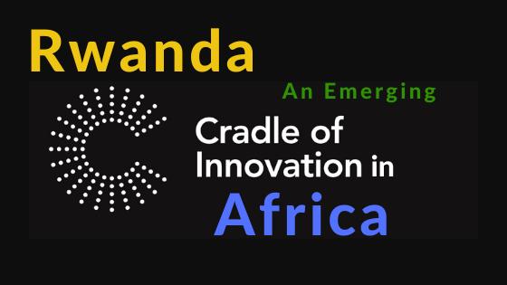 Rwanda: An Emerging Cradle of Innovation in Africa.