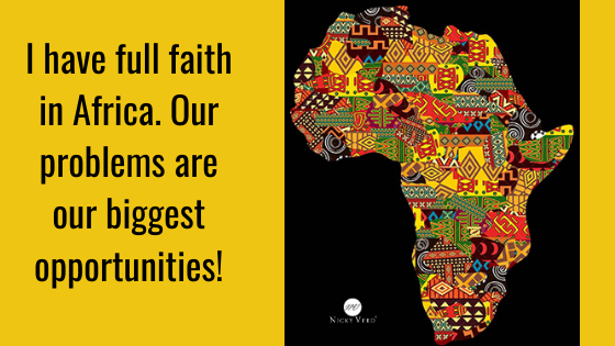I Have Full Faith in Africa. Our Problems are our Biggest Opportunities. Africa Day 2020