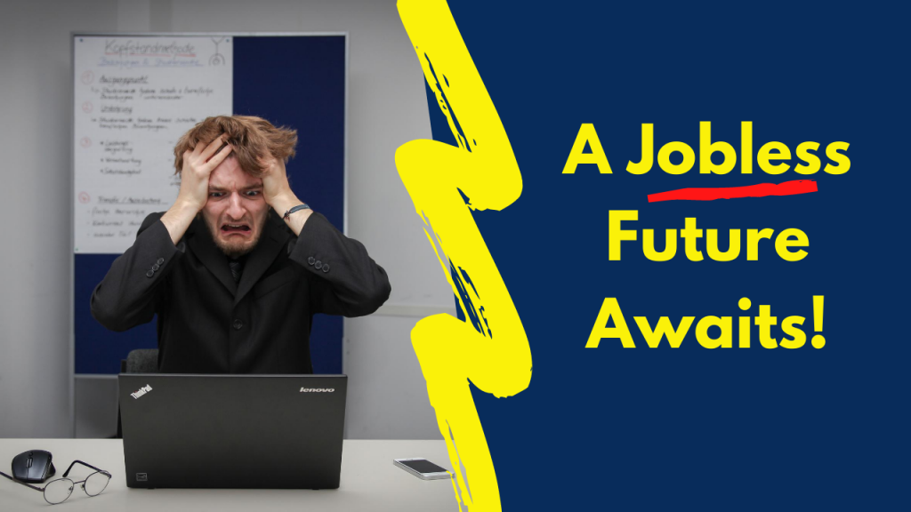 5 Reasons why a Jobless Future is Unavoidable no Matter what the Government Does!